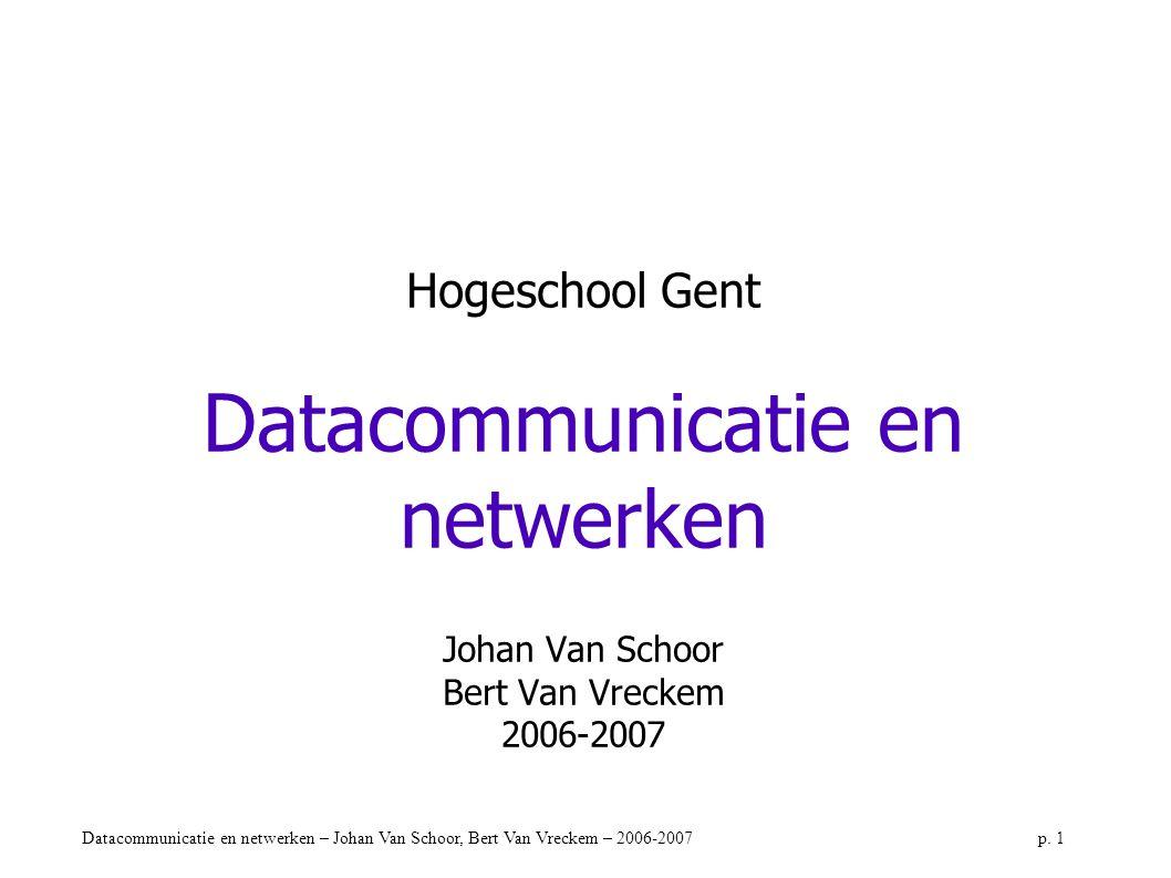 Datacommunicatie en netwerken – Johan Van Schoor, Bert Van Vreckem – 2006-2007p. 1 Hogeschool Gent Datacommunicatie en netwerken Johan Van Schoor Bert
