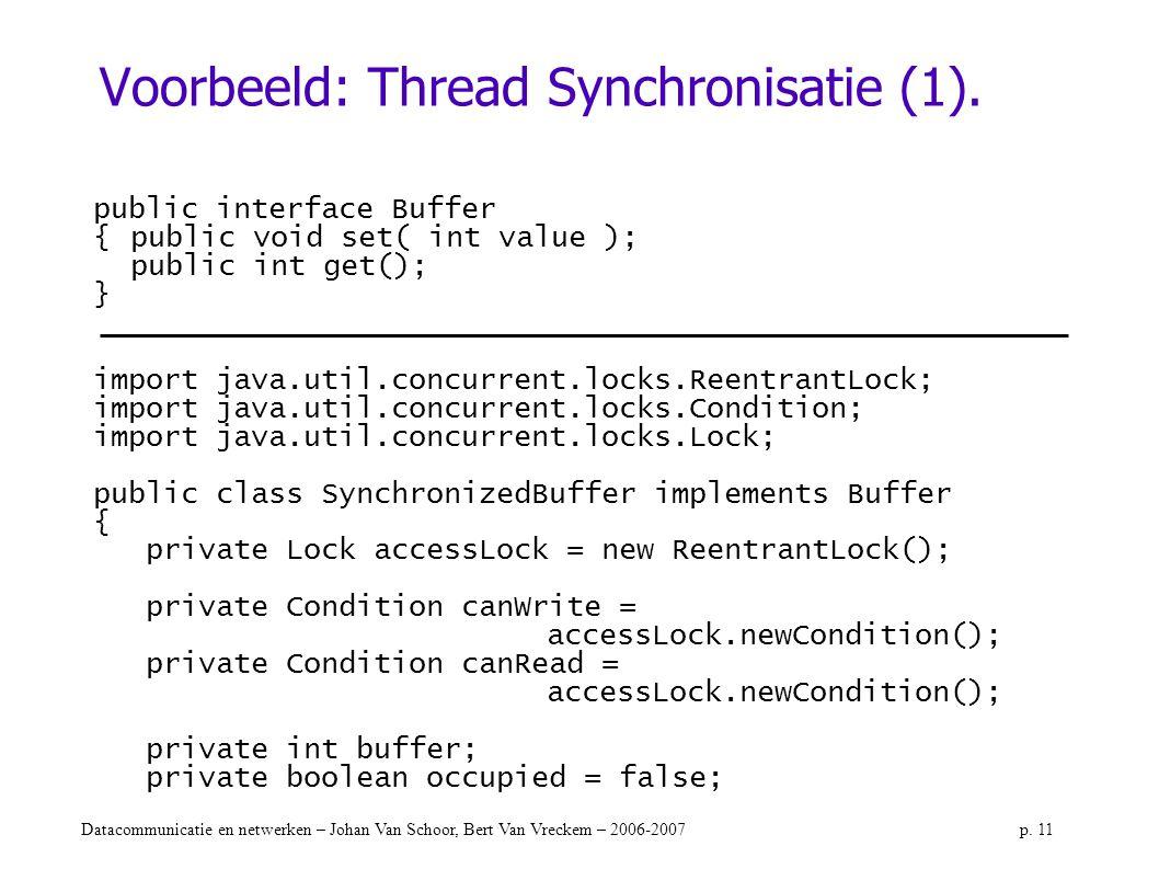 Datacommunicatie en netwerken – Johan Van Schoor, Bert Van Vreckem – 2006-2007p. 11 Voorbeeld: Thread Synchronisatie (1). public interface Buffer {pub