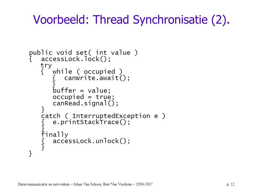 Datacommunicatie en netwerken – Johan Van Schoor, Bert Van Vreckem – 2006-2007p. 12 Voorbeeld: Thread Synchronisatie (2). public void set( int value )