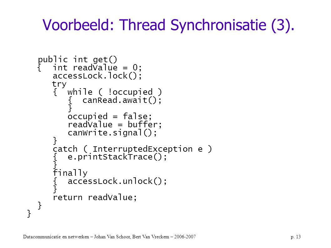 Datacommunicatie en netwerken – Johan Van Schoor, Bert Van Vreckem – 2006-2007p. 13 Voorbeeld: Thread Synchronisatie (3). public int get() {int readVa