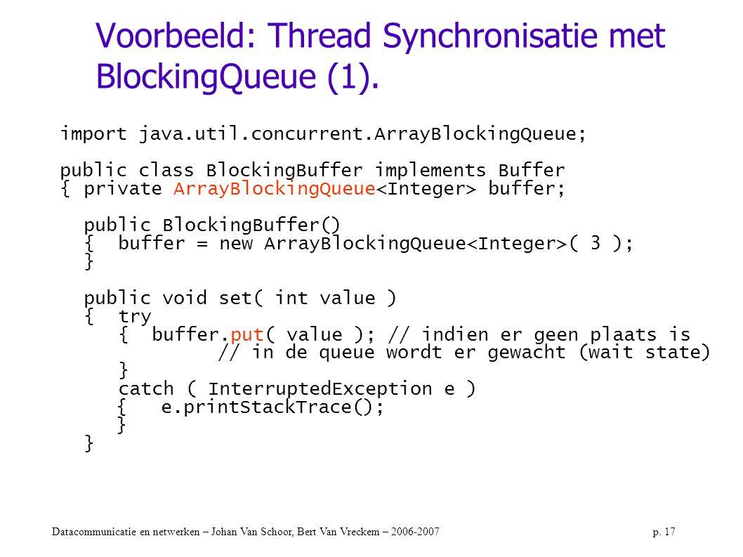 Datacommunicatie en netwerken – Johan Van Schoor, Bert Van Vreckem – 2006-2007p. 17 Voorbeeld: Thread Synchronisatie met BlockingQueue (1). import jav