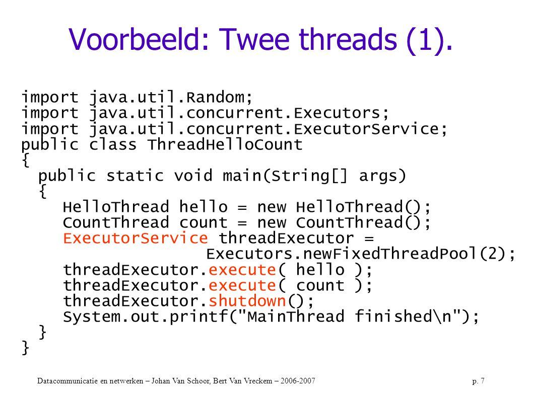 Datacommunicatie en netwerken – Johan Van Schoor, Bert Van Vreckem – 2006-2007p. 7 Voorbeeld: Twee threads (1). import java.util.Random; import java.u