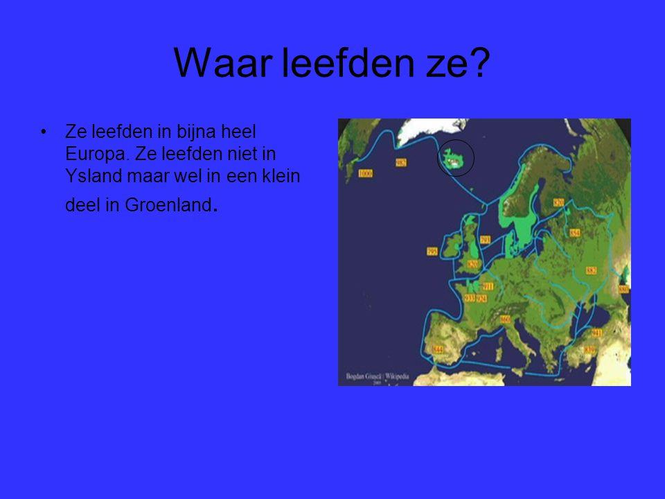 Waar leefden ze? Ze leefden in bijna heel Europa. Ze leefden niet in Ysland maar wel in een klein deel in Groenland.