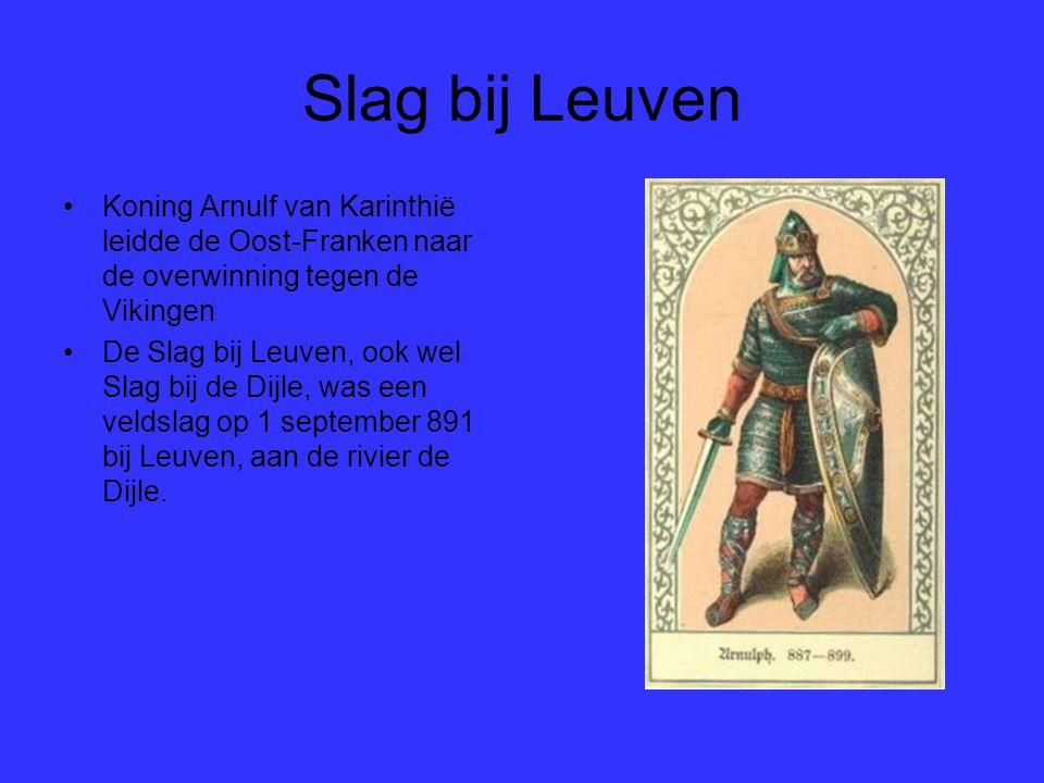 Slag bij Leuven Koning Arnulf van Karinthië leidde de Oost-Franken naar de overwinning tegen de Vikingen De Slag bij Leuven, ook wel Slag bij de Dijle