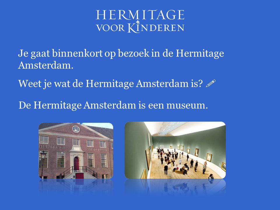 Je gaat binnenkort op bezoek in de Hermitage Amsterdam.