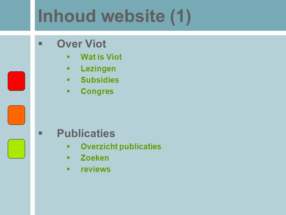 Inhoud website (1)  Over Viot  Wat is Viot  Lezingen  Subsidies  Congres  Publicaties  Overzicht publicaties  Zoeken  reviews