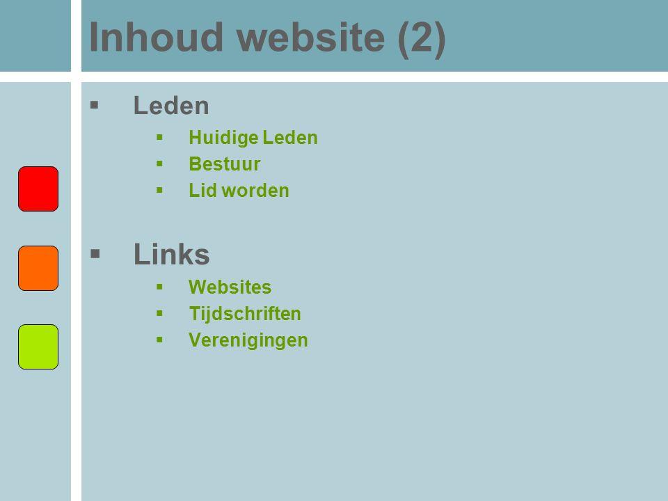 Inhoud website (2)  Leden  Huidige Leden  Bestuur  Lid worden  Links  Websites  Tijdschriften  Verenigingen