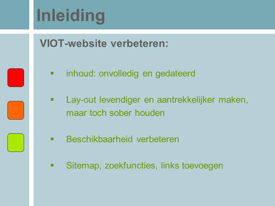 Inleiding VIOT-website verbeteren:  inhoud: onvolledig en gedateerd  Lay-out levendiger en aantrekkelijker maken, maar toch sober houden  Beschikba