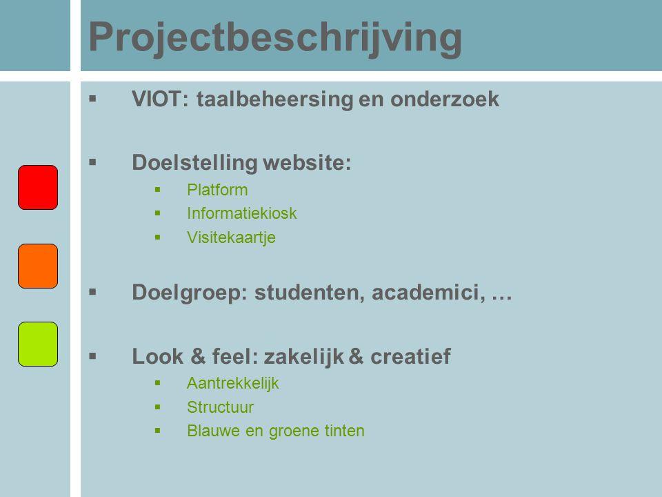 Projectbeschrijving  VIOT: taalbeheersing en onderzoek  Doelstelling website:  Platform  Informatiekiosk  Visitekaartje  Doelgroep: studenten, a