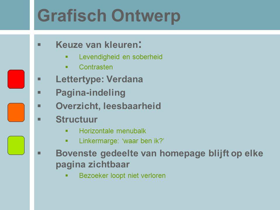 Grafisch Ontwerp  Keuze van kleuren :  Levendigheid en soberheid  Contrasten  Lettertype: Verdana  Pagina-indeling  Overzicht, leesbaarheid  St