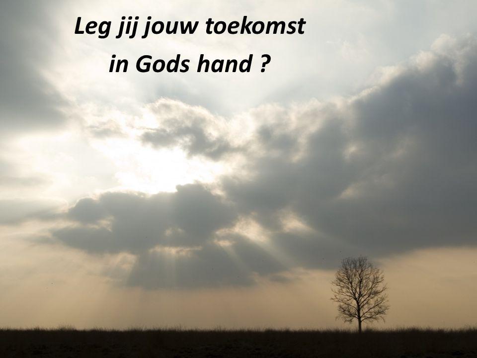 Leg jij jouw toekomst in Gods hand ?