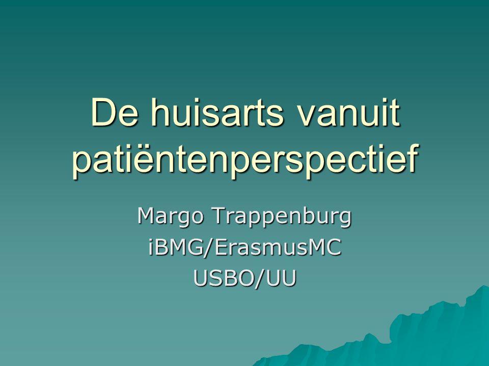 De huisarts vanuit patiëntenperspectief Margo Trappenburg iBMG/ErasmusMCUSBO/UU