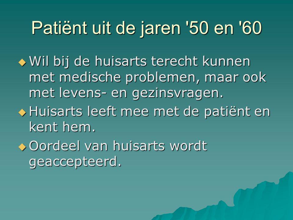 Patiënt uit de jaren 50 en 60  Wil bij de huisarts terecht kunnen met medische problemen, maar ook met levens- en gezinsvragen.