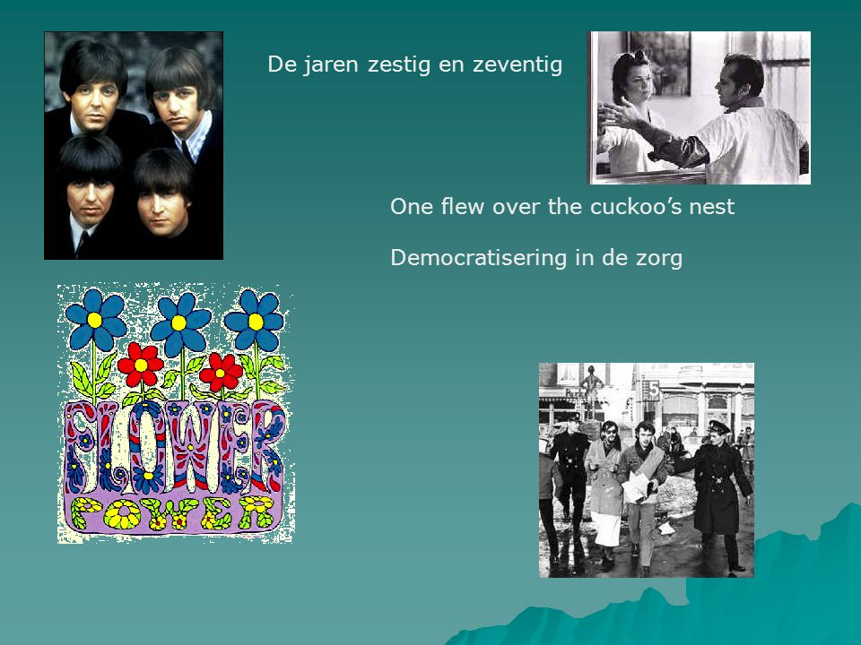 De jaren zestig en zeventig One flew over the cuckoo's nest Democratisering in de zorg