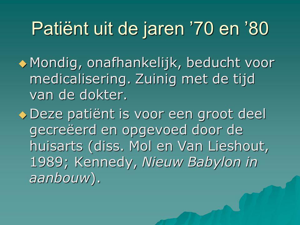 Patiënt uit de jaren '70 en '80  Mondig, onafhankelijk, beducht voor medicalisering.