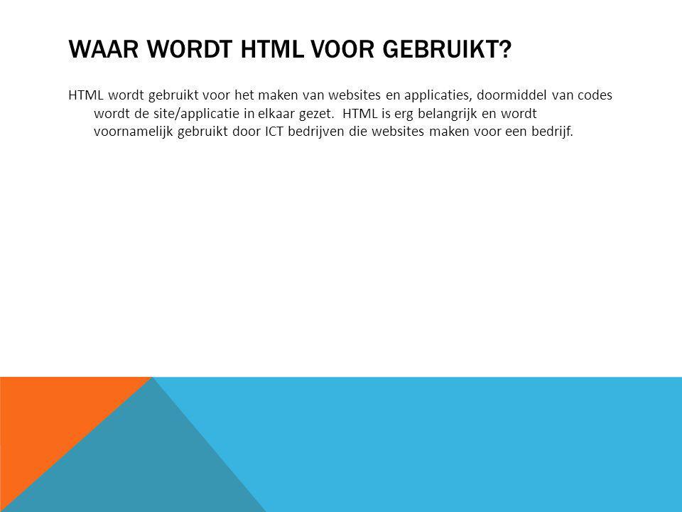 WAAR WORDT HTML VOOR GEBRUIKT.