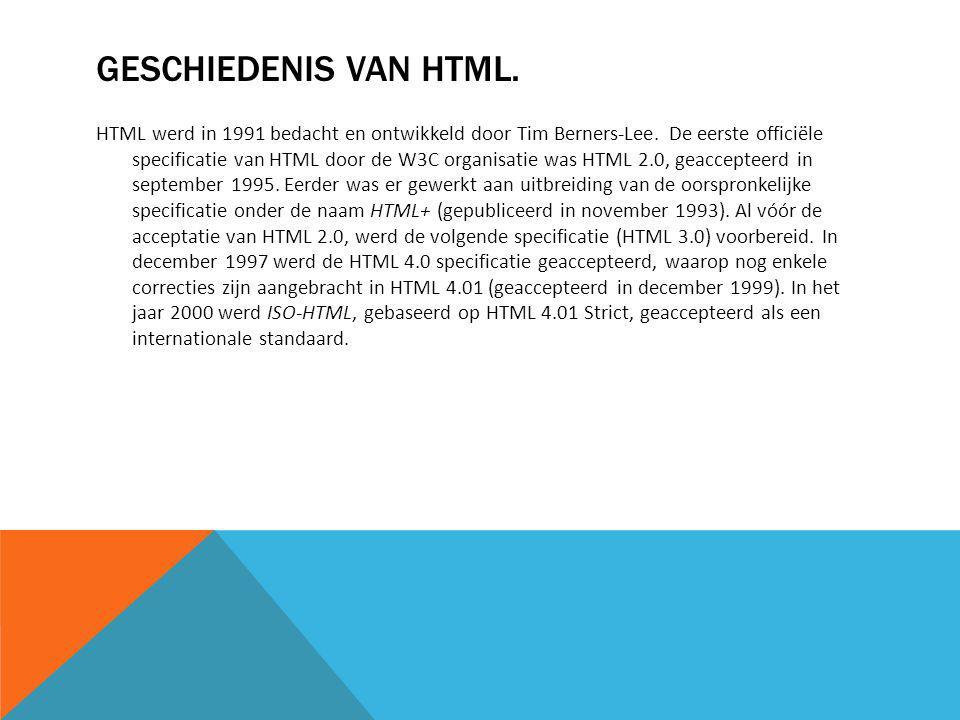 GESCHIEDENIS VAN HTML. HTML werd in 1991 bedacht en ontwikkeld door Tim Berners-Lee.
