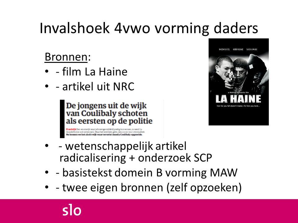 Invalshoek 4vwo vorming daders Bronnen: - film La Haine - artikel uit NRC - wetenschappelijk artikel radicalisering + onderzoek SCP - basistekst domei