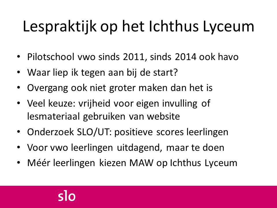 Lespraktijk op het Ichthus Lyceum Pilotschool vwo sinds 2011, sinds 2014 ook havo Waar liep ik tegen aan bij de start? Overgang ook niet groter maken