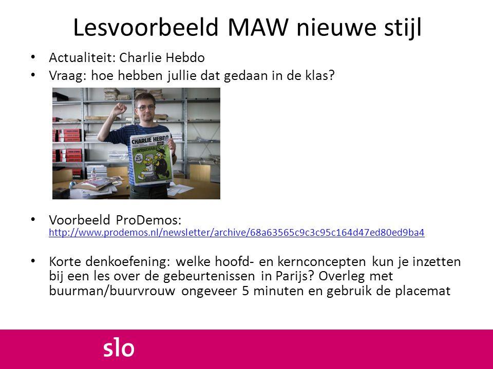 Lesvoorbeeld MAW nieuwe stijl Actualiteit: Charlie Hebdo Vraag: hoe hebben jullie dat gedaan in de klas? Voorbeeld ProDemos: http://www.prodemos.nl/ne