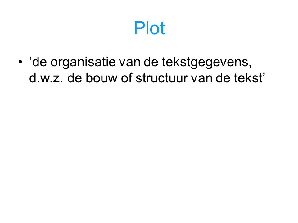 Plot 'de organisatie van de tekstgegevens, d.w.z. de bouw of structuur van de tekst'