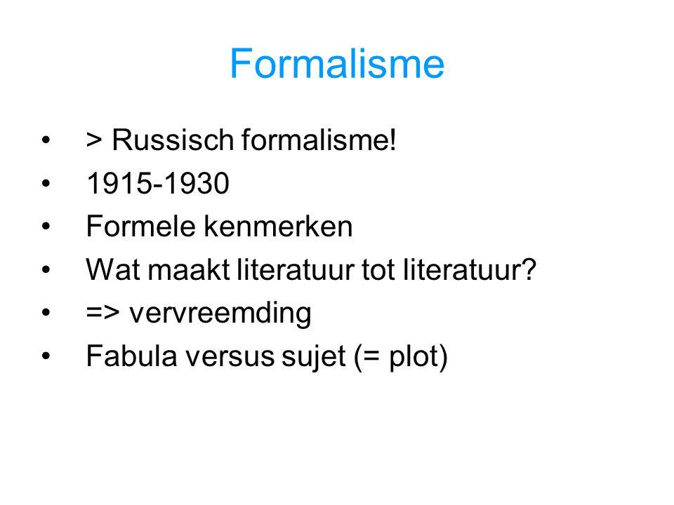 Formalisme > Russisch formalisme! 1915-1930 Formele kenmerken Wat maakt literatuur tot literatuur? => vervreemding Fabula versus sujet (= plot)