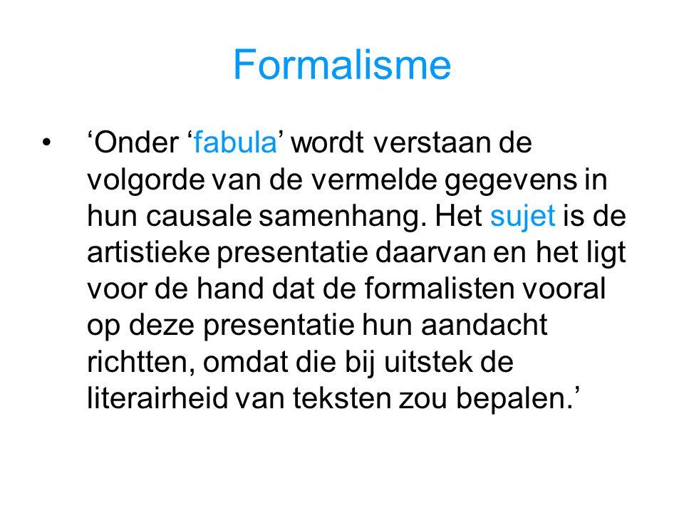 Formalisme 'Onder 'fabula' wordt verstaan de volgorde van de vermelde gegevens in hun causale samenhang.
