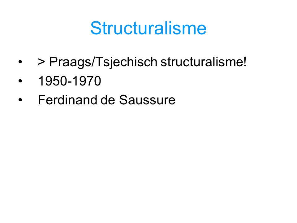 Structuralisme > Praags/Tsjechisch structuralisme! 1950-1970 Ferdinand de Saussure