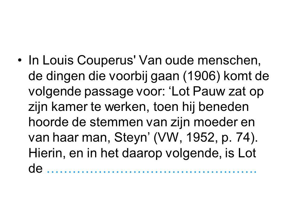 In Louis Couperus Van oude menschen, de dingen die voorbij gaan (1906) komt de volgende passage voor: 'Lot Pauw zat op zijn kamer te werken, toen hij beneden hoorde de stemmen van zijn moeder en van haar man, Steyn' (VW, 1952, p.
