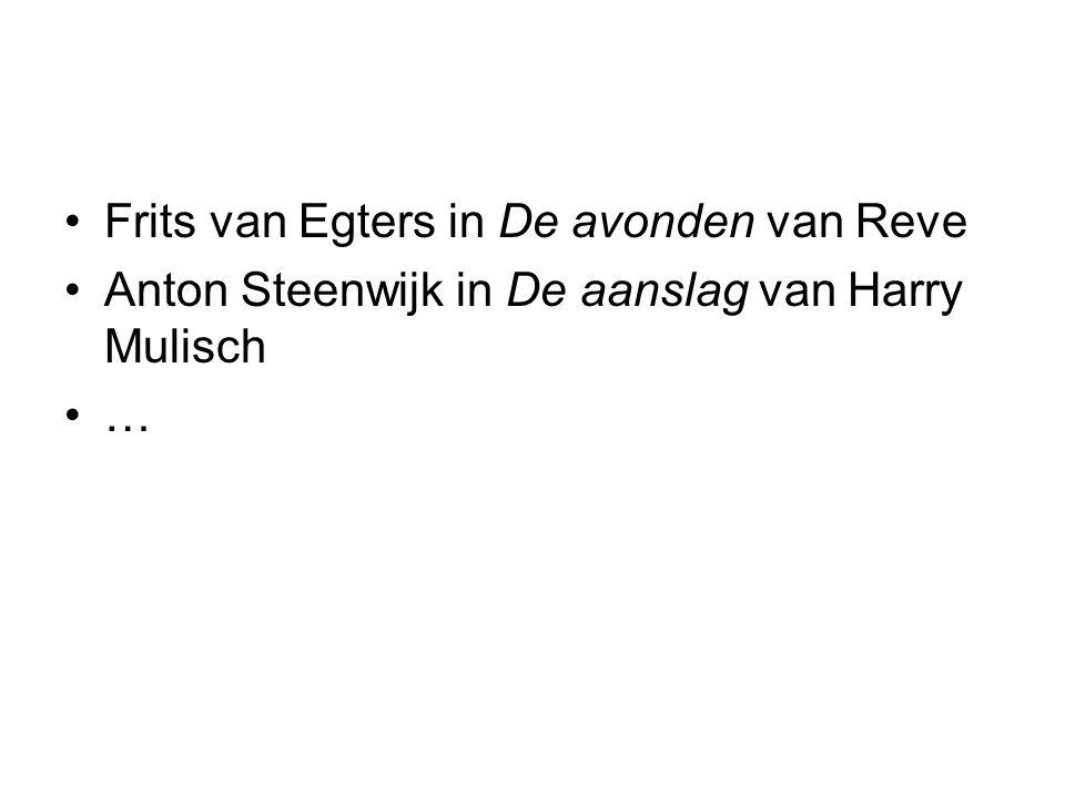 Frits van Egters in De avonden van Reve Anton Steenwijk in De aanslag van Harry Mulisch …