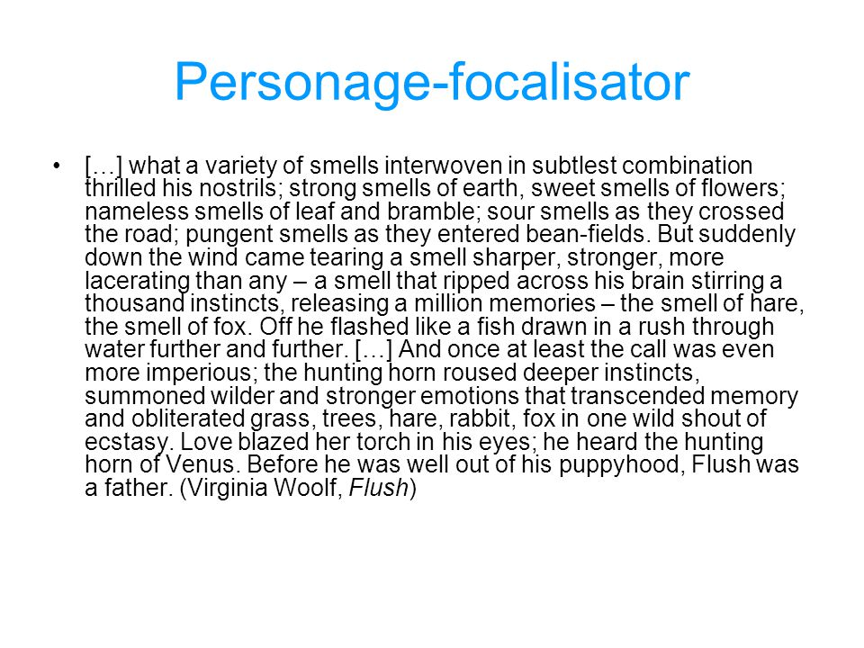 Personage-focalisator […] what a variety of smells interwoven in subtlest combination thrilled his nostrils; strong smells of earth, sweet smells of f