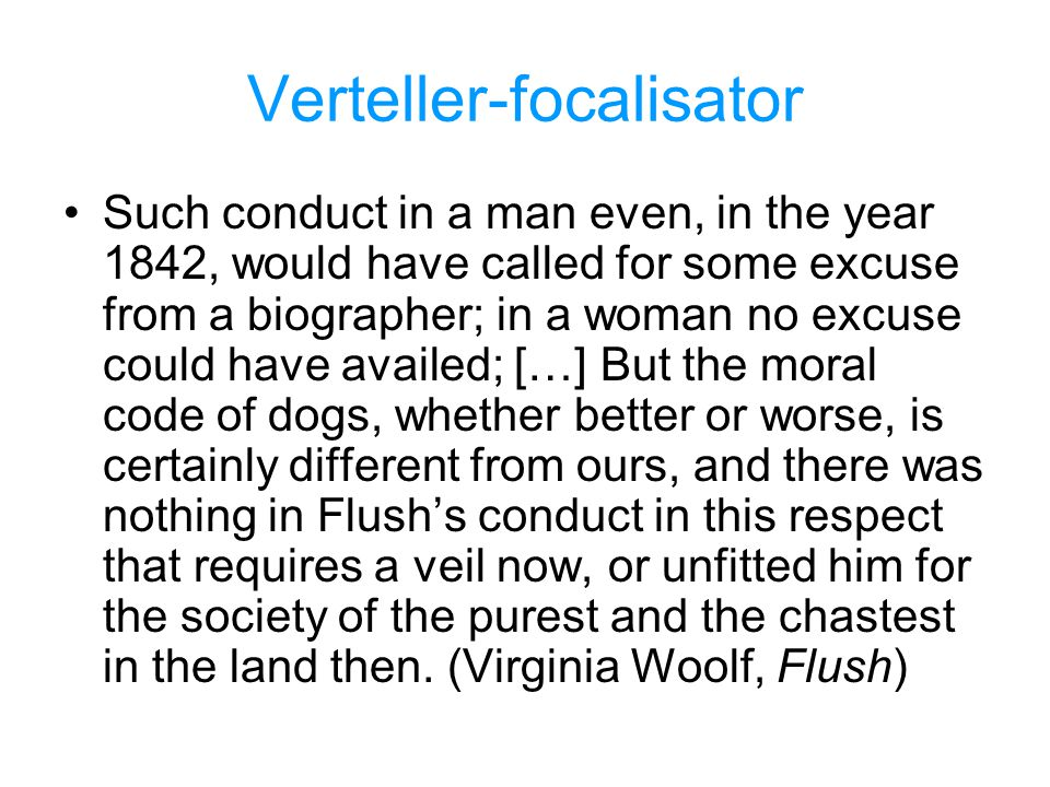Verteller-focalisator Such conduct in a man even, in the year 1842, would have called for some excuse from a biographer; in a woman no excuse could ha
