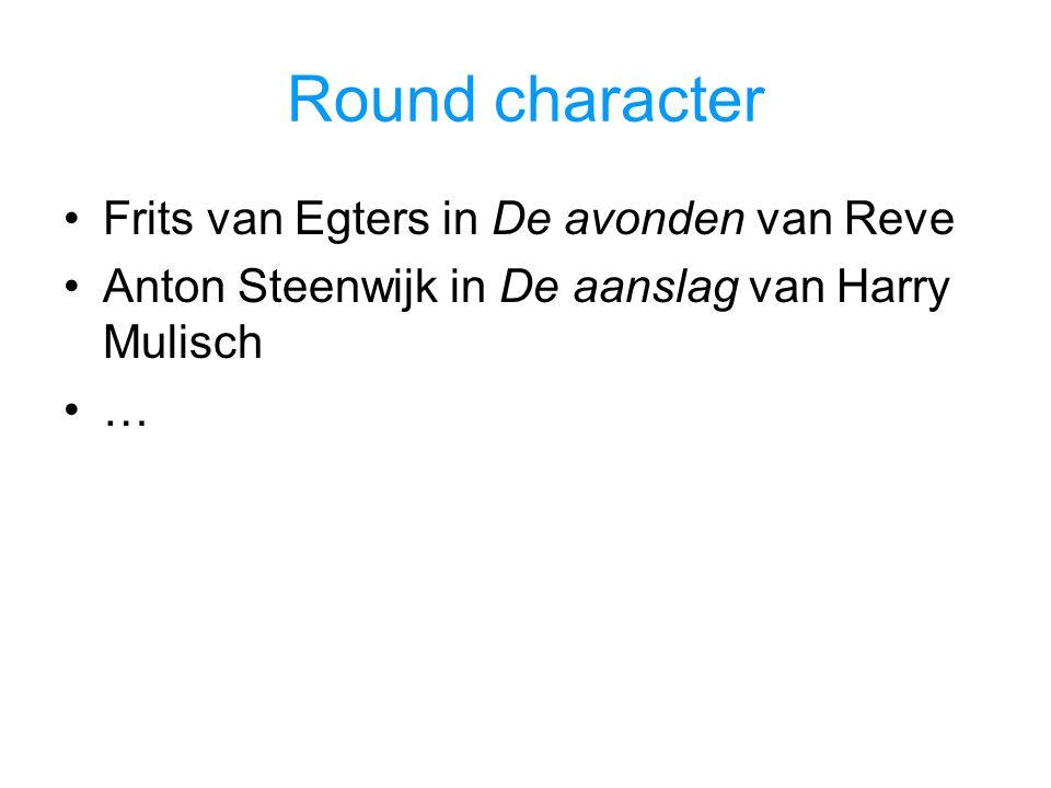 Round character Frits van Egters in De avonden van Reve Anton Steenwijk in De aanslag van Harry Mulisch …