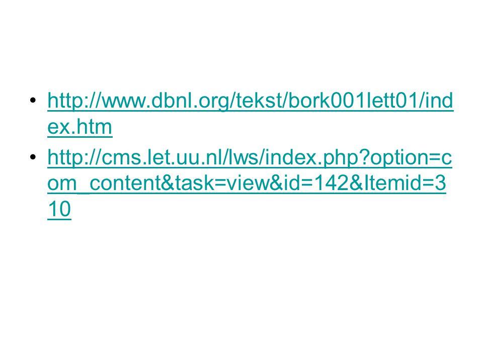 http://www.dbnl.org/tekst/bork001lett01/ind ex.htmhttp://www.dbnl.org/tekst/bork001lett01/ind ex.htm http://cms.let.uu.nl/lws/index.php?option=c om_content&task=view&id=142&Itemid=3 10http://cms.let.uu.nl/lws/index.php?option=c om_content&task=view&id=142&Itemid=3 10