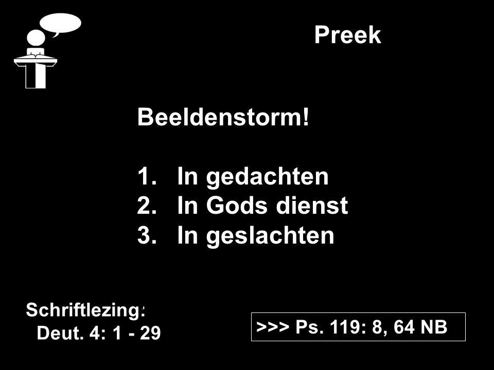 >>> Ps. 119: 8, 64 NB Schriftlezing: Deut. 4: 1 - 29 Preek Beeldenstorm.