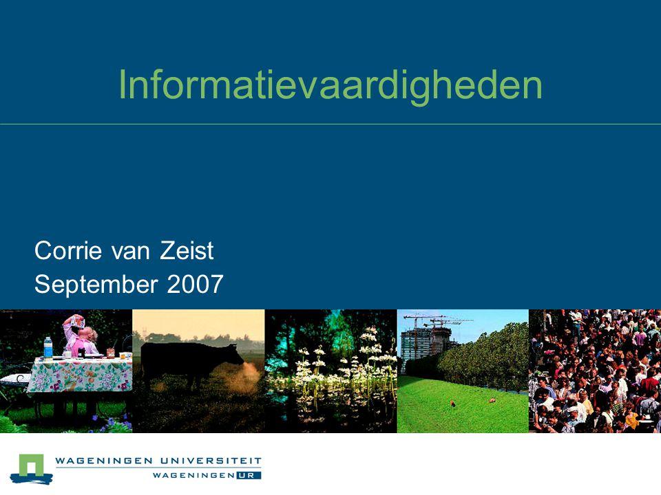 Informatievaardigheden Corrie van Zeist September 2007