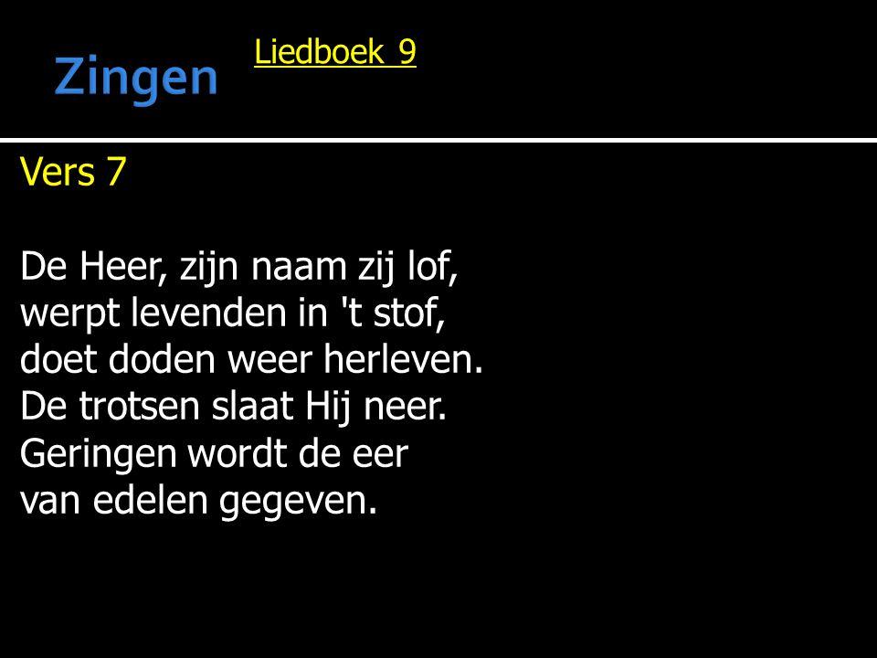 Liedboek 9 Vers 8 Het is de Heer die doodt en die de donkre schoot van t graf weer kan ontsluiten.