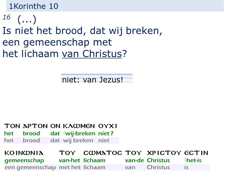 1Korinthe 10 16 (...) Is niet het brood, dat wij breken, een gemeenschap met het lichaam van Christus.