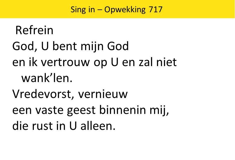 Refrein God, U bent mijn God en ik vertrouw op U en zal niet wank'len.