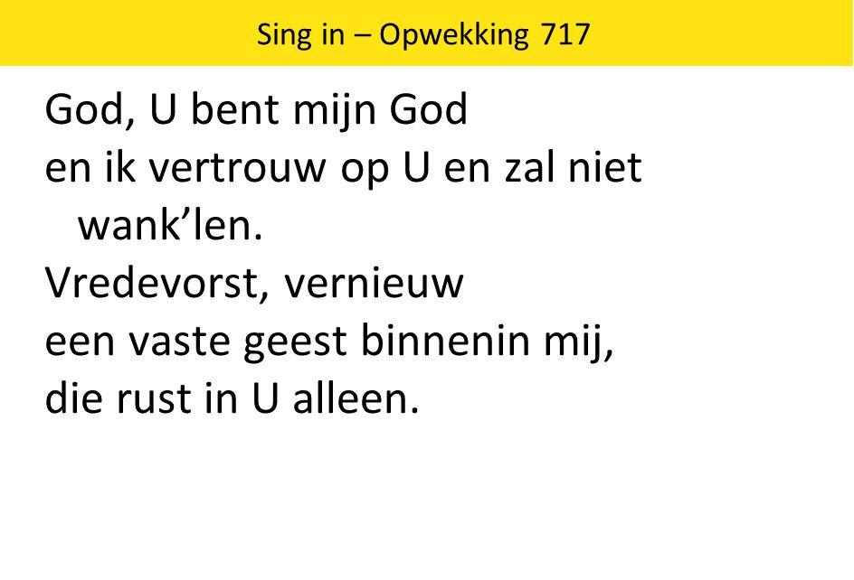 God, U bent mijn God en ik vertrouw op U en zal niet wank'len.