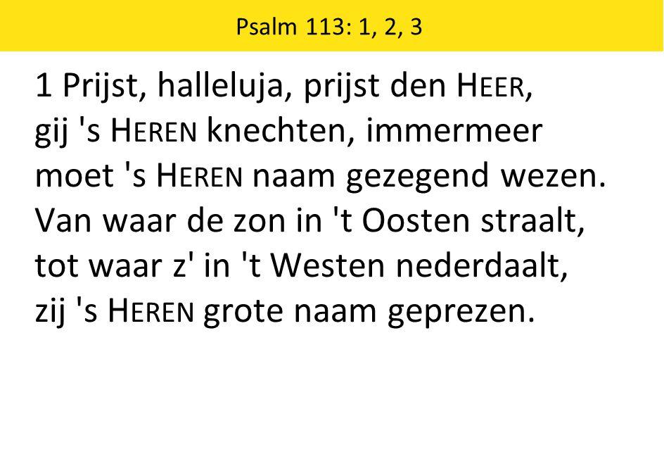1 Prijst, halleluja, prijst den H EER, gij s H EREN knechten, immermeer moet s H EREN naam gezegend wezen.