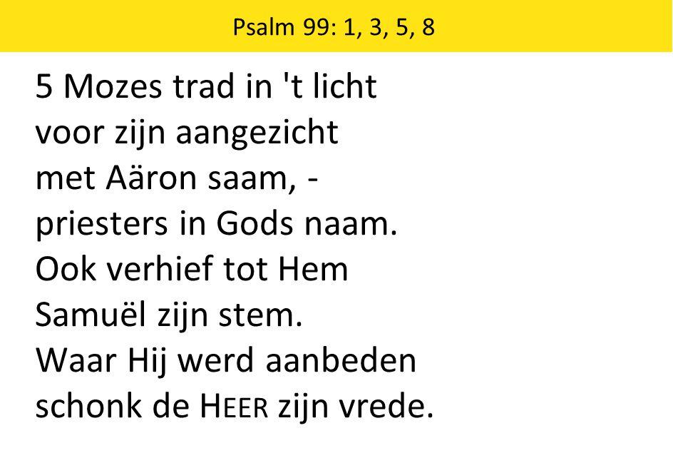 5 Mozes trad in t licht voor zijn aangezicht met Aäron saam, - priesters in Gods naam.