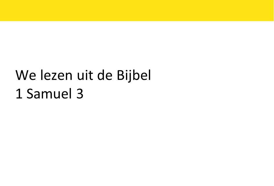 We lezen uit de Bijbel 1 Samuel 3