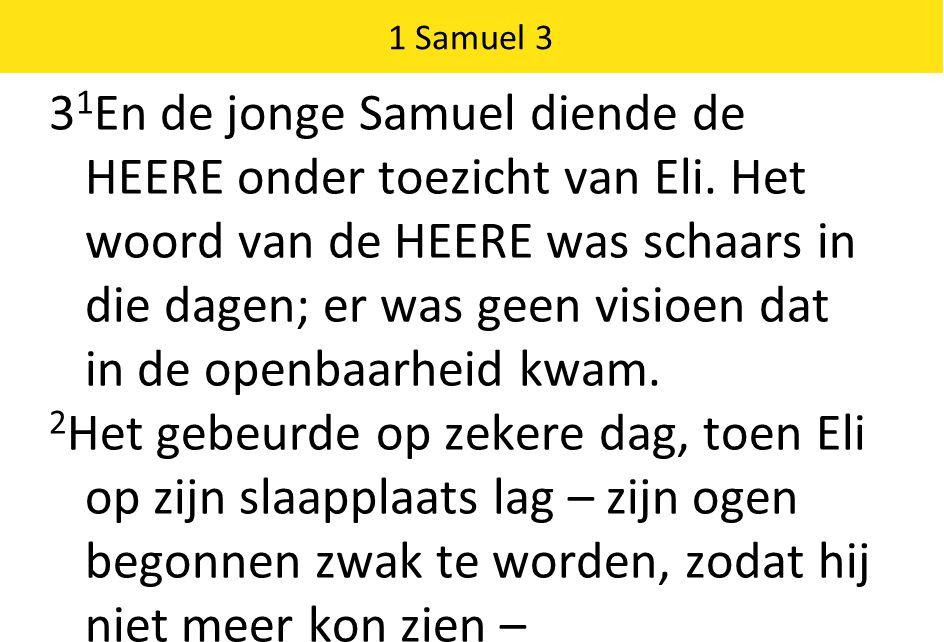 3 1 En de jonge Samuel diende de HEERE onder toezicht van Eli.