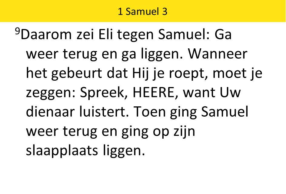 1 Samuel 3 9 Daarom zei Eli tegen Samuel: Ga weer terug en ga liggen.