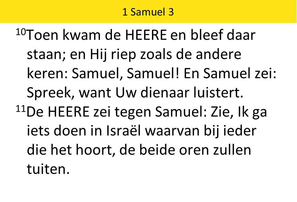 1 Samuel 3 10 Toen kwam de HEERE en bleef daar staan; en Hij riep zoals de andere keren: Samuel, Samuel.
