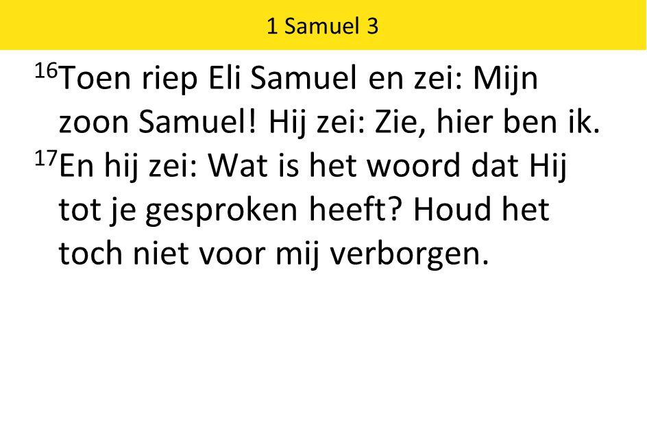 1 Samuel 3 16 Toen riep Eli Samuel en zei: Mijn zoon Samuel.