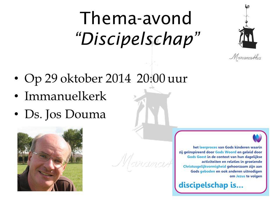 """Thema-avond """"Discipelschap"""" Op 29 oktober 2014 20:00 uur Immanuelkerk Ds. Jos Douma"""