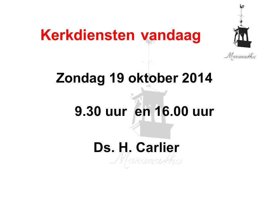 Zondag 19 oktober 2014 9.30 uur en 16.00 uur Ds. H. Carlier Kerkdiensten vandaag