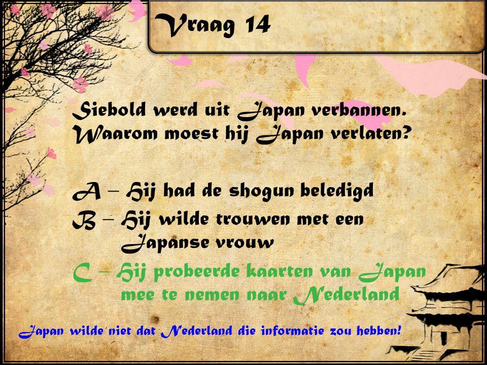 Vraag 14 Siebold werd uit Japan verbannen. Waarom moest hij Japan verlaten.